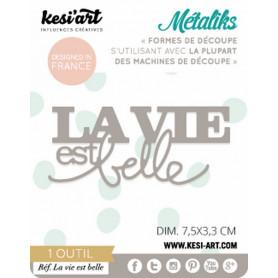 Die métaliks La vie est belle - Kesi'art